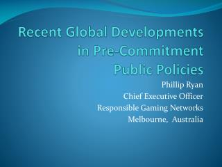 Recent Global Developments in Pre-Commitment  Public Policies