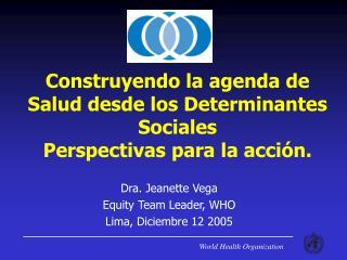 Construyendo la agenda de Salud desde los Determinantes Sociales Perspectivas para la acción.