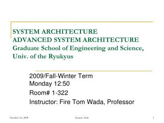 2009/Fall-Winter Term Monday 12:50 Room# 1-322 Instructor: Fire Tom Wada, Professor