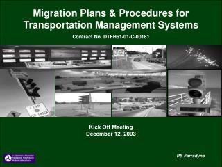 Migration Plans & Procedures for Transportation Management Systems Contract No. DTFH61-01-C-00181