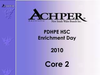 PDHPE HSC   Enrichment  D ay 2010 Core 2