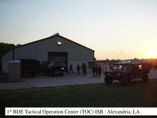 1 st  BDE Tactical Operation Center (TOC) ISB : Alexandria, LA