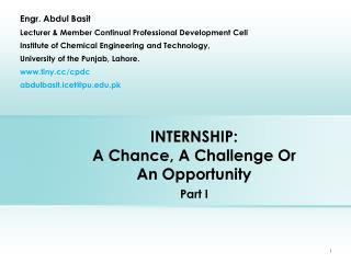INTERNSHIP: A Chance, A Challenge Or  An Opportunity Part I