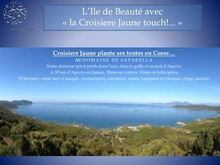 L'Ile de Beauté avec  «la Croisiere Jaune touch!...»