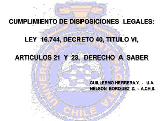CUMPLIMIENTO DE DISPOSICIONES  LEGALES: LEY  16.744, DECRETO 40, TITULO VI,