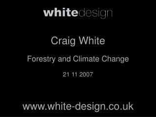 Craig White Forestry and Climate Change 21 11 2007 white-design.co.uk