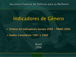 Indicadores de Gênero  Síntese de Indicadores Sociais 2005 - PNAD 2004