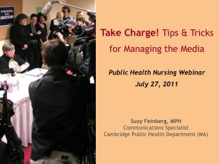 Take Charge! Tips & Tricks  for Managing the Media Public Health Nursing Webinar July 27, 2011