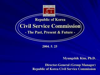 Republic of Korea Civil Service Commission - The Past, Present & Future -