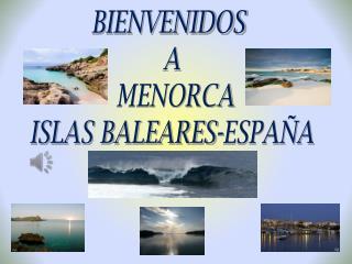 BIENVENIDOS  A  MENORCA ISLAS BALEARES-ESPA�A