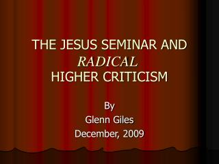 THE JESUS SEMINAR AND HIGHER CRITICISM