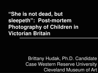 """She is not dead, but sleepeth"":  Post-mortem Photography of Children in Victorian Britain"