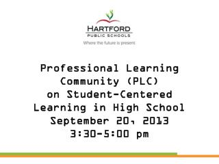 Professional Learning Community (PLC) on Student-Centered  Learning in High School