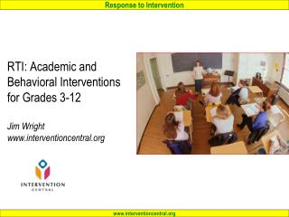RTI: Academic and Behavioral Interventions for Grades 3-12 Jim Wright interventioncentral
