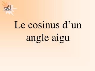 Le cosinus d'un angle aigu