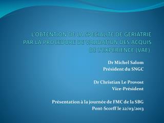 Dr Michel Salom Président du SNGC Dr Christian Le Provost Vice-Président