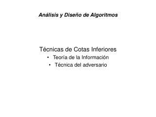 Técnicas de Cotas Inferiores Teoría de la Información Técnica del adversario