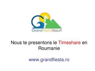 Nous te presentons le  Timeshare  en Roumanie grandfiesta.ro