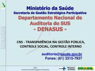 auditoria@ saude.br Fones: (61) 3315-7937