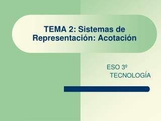TEMA 2: Sistemas de Representación: Acotación