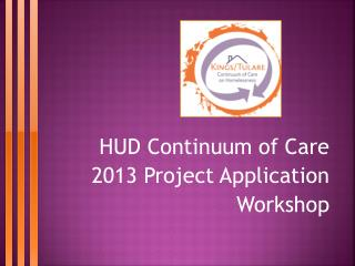 HUD Continuum of Care  2013 Project Application Workshop