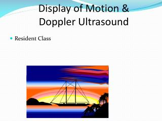 Display of Motion & Doppler Ultrasound