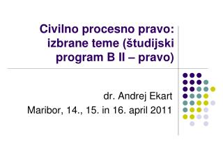 Civilno procesno pravo: izbrane teme  (študijski program B II – pravo)
