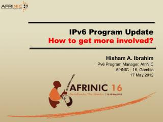 IPv6 Program Update How to get more involved?
