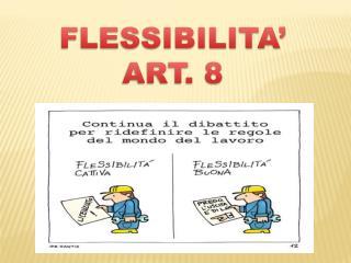 FLESSIBILITA' ART. 8