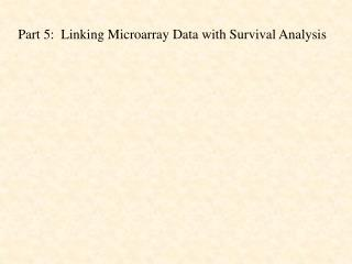 Part 5:  Linking Microarray Data with Survival Analysis