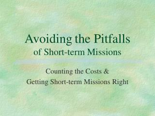 Avoiding the Pitfalls  of Short-term Missions