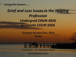 Grief and Loss Issues in the Helping Profession Undergrad COUN 4956 Graduate COUN 5956