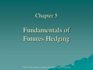 Chapter 5  Fundamentals of  Futures Hedging
