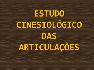 ESTUDO CINESIOLÓGICO DAS  ARTICULAÇÕES