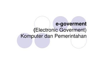 e-goverment  ( Electronic Goverment) Komputer dan Pemerintahan