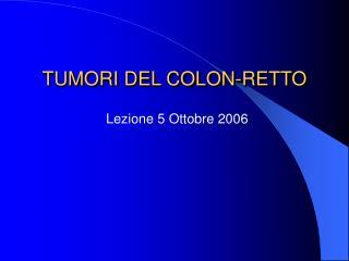 TUMORI DEL COLON-RETTO