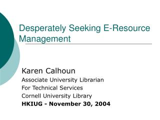 Desperately Seeking E-Resource Management