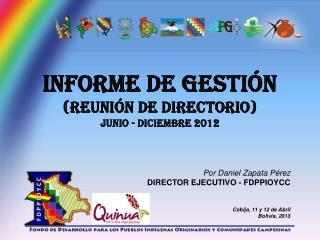 Por Daniel Zapata Pérez DIRECTOR EJECUTIVO - FDPPIOYCC Cobija, 11 y 12 de Abril Bolivia, 2013
