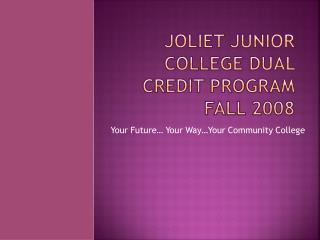 Joliet Junior College Dual Credit Program  Fall 2008