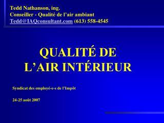 Tedd Nathanson, ing. Conseiller - Qualité de l'air ambiant Tedd@IAQconsultant  (613) 558-4545