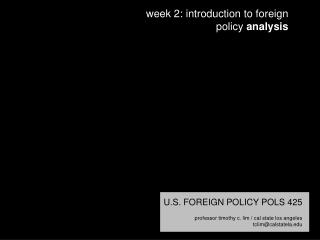 U.S. FOREIGN POLICY POLS 425  professor timothy c. lim