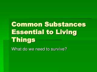 Common Substances Essential to Living Things
