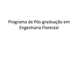 Programa de P�s-gradua��o em Engenharia Florestal