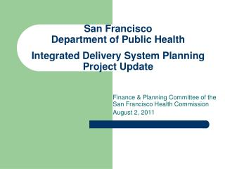 San Francisco  Department of Public Health  Integrated Delivery System Planning Project Update