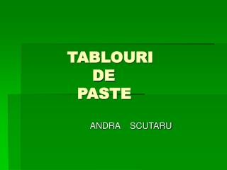 TABLOURI               DE            PASTE