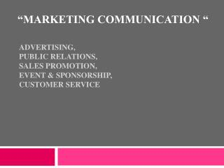 ADVERTISING,  PUBLIC RELATIONS, SALES PROMOTION,  EVENT & SPONSORSHIP, CUSTOMER  SERVICE