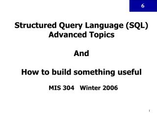 Structured Query Language (SQL) Advanced Topics And How to build something useful