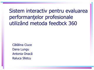 Sistem interactiv pentru evaluarea performanţelor profesionale utilizând metoda feedbck 360