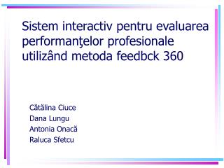 Sistem interactiv pentru evaluarea performan?elor profesionale utiliz�nd metoda feedbck 360