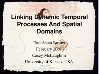 Linking Dynamic Temporal Processes And Spatial Domains